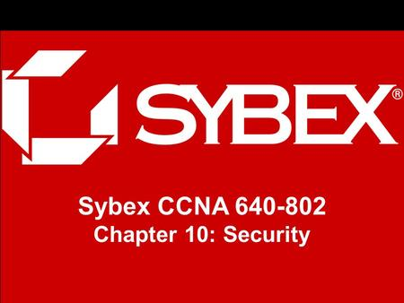 1 Sybex CCNA 640-802 Chapter 10: Security. Chapter 10 Objectives The CCNA Topics Covered in this chapter include: Introduction to Security –Types of attacks.
