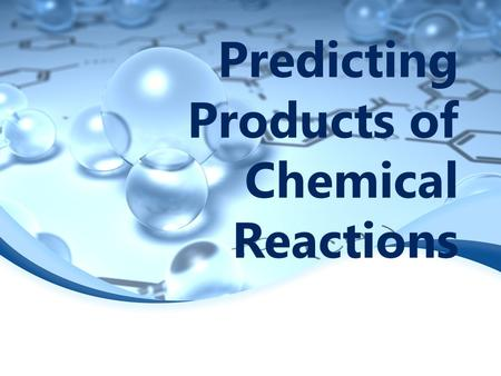 Predicting Products of Chemical Reactions. Synthesis Reactions Example: Sn + Cl 2  _ In a synthesis reaction, metals and non metals will form an ionic.
