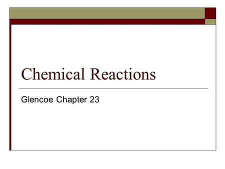 Chemical Reactions Glencoe Chapter 23.