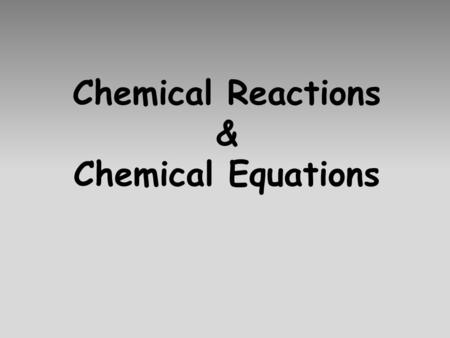 Chemical Reactions & Chemical Equations. Chemical Reactions A process involving a substance or substances changing into a new substance or substances.