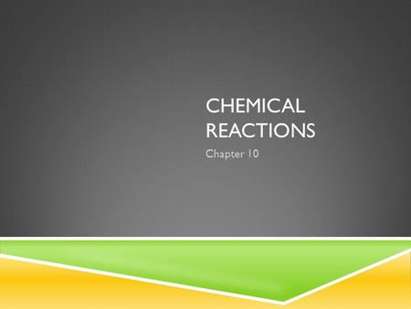 CHEMICAL REACTIONS Chapter 10. 10.1 REACTIONS AND EQUATIONS  The process by which the atoms of one substance are rearranged to form different substances.