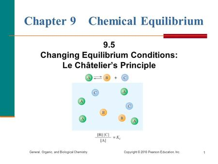General, Organic, and Biological Chemistry Copyright © 2010 Pearson Education, Inc. 1 Chapter 9 Chemical Equilibrium 9.5 Changing Equilibrium Conditions: