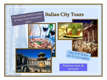 Italian City Tours Fascinating tours to some of Italy's most beautiful cities Stay in 4* hotels for 2, 3 or 4 nights Fabulous food all included.