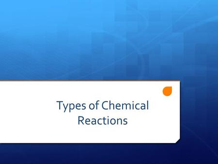 Types of Chemical Reactions. Synthesis Reactions Reactants  Products 2Li (s) + F 2(g)  2LiF (s)