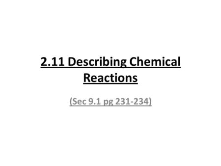 2.11 Describing Chemical Reactions (Sec 9.1 pg 231-234)