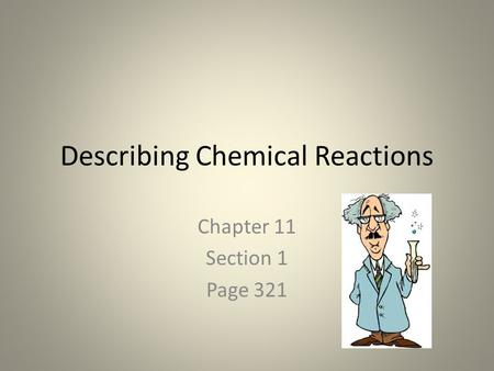 Describing Chemical Reactions Chapter 11 Section 1 Page 321.
