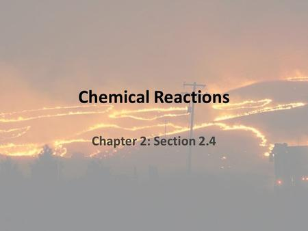 Chemical Reactions Chapter 2: Section 2.4. Objectives SWBAT describe how bonds break and reform during chemical reactions. SWBAT explain why chemical.