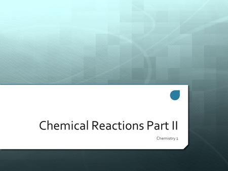 Chemical Reactions Part II Chemistry 1. Check for Understanding Balance the following Chemical Equations:  CH 4 + O 2  CO 2 + H 2 O  Na 2 O 2 + H 2.