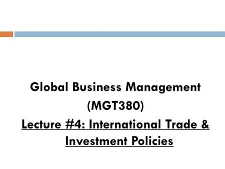 Global Business Management (MGT380) Lecture #4: International Trade & Investment Policies.