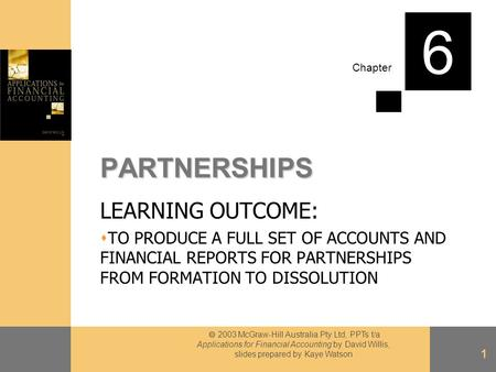 Chapter  2003 McGraw-Hill Australia Pty Ltd, PPTs t/a Applications for Financial Accounting by David Willis, slides prepared by Kaye Watson 1 PARTNERSHIPS.