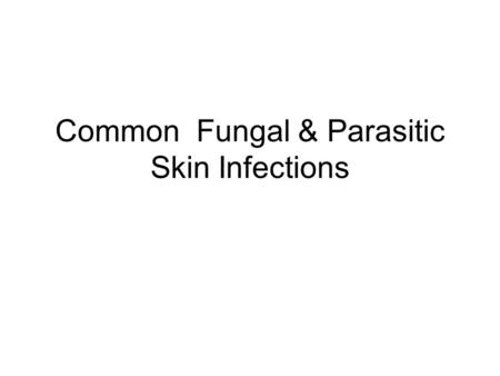 Common Fungal & Parasitic Skin Infections