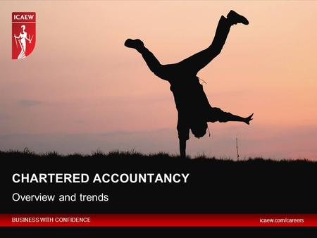 BUSINESS WITH CONFIDENCE icaew.com/careers Overview and trends CHARTERED ACCOUNTANCY.