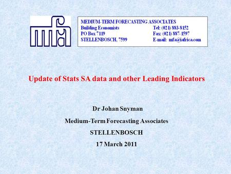 Update of Stats SA data and other Leading Indicators Dr Johan Snyman Medium-Term Forecasting Associates STELLENBOSCH 17 March 2011.