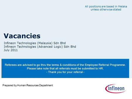Vacancies Infineon Technologies (Malaysia) Sdn Bhd Infineon Technologies (Advanced Logic) Sdn Bhd July 2011 Referees are advised to go thru the terms &