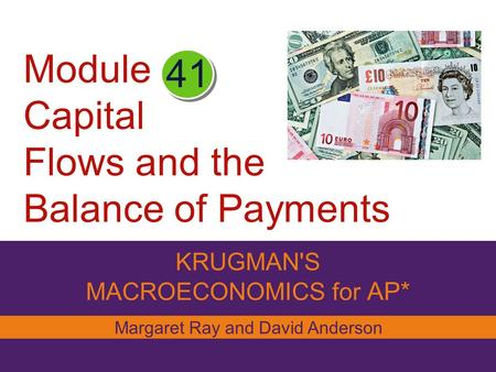 Module Capital Flows and the Balance of Payments KRUGMAN'S MACROECONOMICS for AP* 41 Margaret Ray and David Anderson.