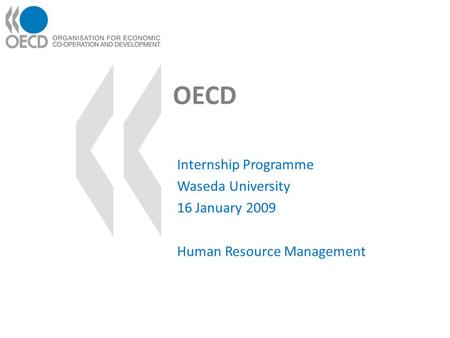 OECD Internship Programme Waseda University 16 January 2009 Human Resource Management.