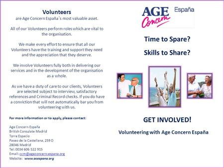 Volunteers are Age Concern España´s most valuable asset. All of our Volunteers perform roles which are vital to the organisation. We make every effort.