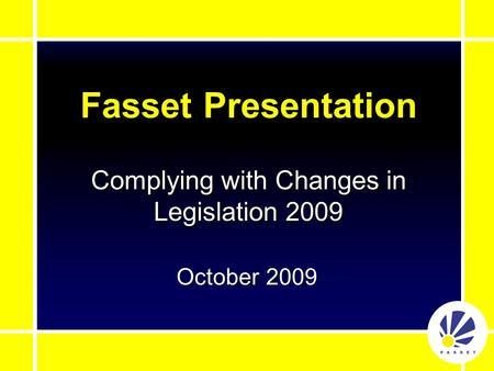 Fasset Presentation October 2009 Complying with Changes in Legislation 2009.