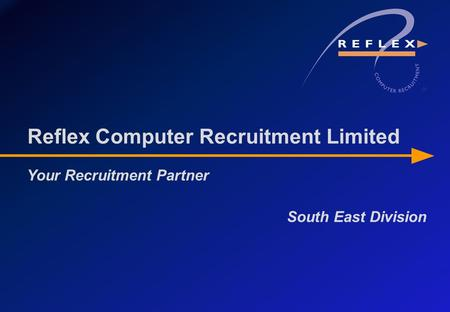 South East Division Reflex Computer Recruitment Limited Your Recruitment Partner.