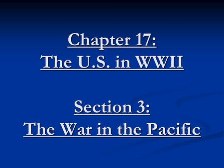 Chapter 17: The U.S. in WWII Section 3: The War in the Pacific.