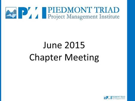 June 2015 Chapter Meeting. Opening Remarks Welcome Newcomers Students Acknowledgements New PMPs, CAPMs, PgMP, New Jobs Job Opportunities Job Seekers 2015.