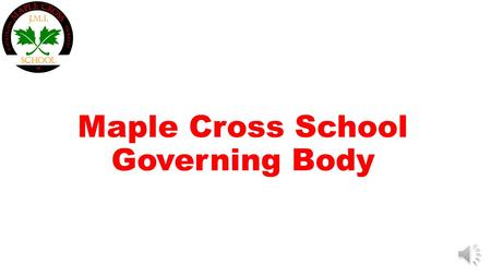 Maple Cross School Governing Body Role of Governing Body The prime concern of the Maple Cross School Governing Body is to ensure that the school promotes.