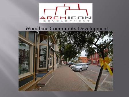 Woodbine Community Development. 25 Façade Renovations – CDBG Façade Master Plan 4 Complete (Interior & Exterior) Historic Renovations 19 Main Street Apartments.