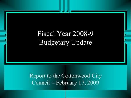 Fiscal Year 2008-9 Budgetary Update Report to the Cottonwood City Council – February 17, 2009.