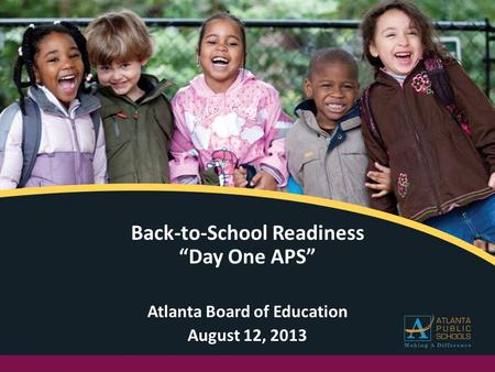 "Back-to-School Readiness ""Day One APS"" Atlanta Board of Education August 12, 2013."