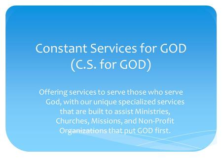 Constant Services for GOD (C.S. for GOD) Offering services to serve those who serve God, with our unique specialized services that are built to assist.