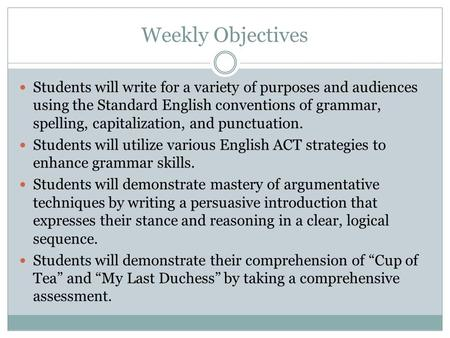 Weekly Objectives Students will write for a variety of purposes and audiences using the Standard English conventions of grammar, spelling, capitalization,