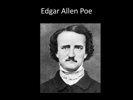 Edgar Allen Poe. Bell Work 10/27 What is your favorite scary movie or scary story? (If you don't have a favorite, pick a random one) Summarize it in 5.