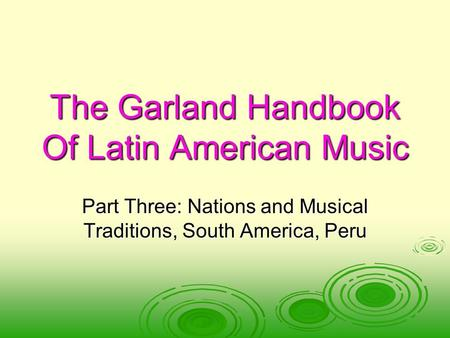 The Garland Handbook Of Latin American Music Part Three: Nations and Musical Traditions, South America, Peru.