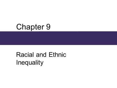 Chapter 9 Racial and Ethnic Inequality. Chapter Outline  A Framework for Racial and Ethnic Inequality  The Maintenance of Inequality: Basic Processes.