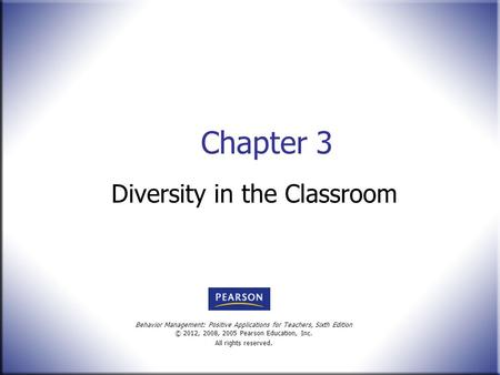 Behavior Management: Positive Applications for Teachers, Sixth Edition © 2012, 2008, 2005 Pearson Education, Inc. All rights reserved. Chapter 3 Diversity.