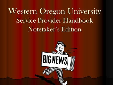 Western Oregon University Service Provider Handbook Notetaker's Edition.