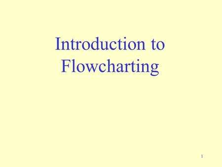 1 Introduction to Flowcharting. 2 Writing a program Defining the problem –Write down what the program will do Planning –Write down the steps, draw a flowchart.