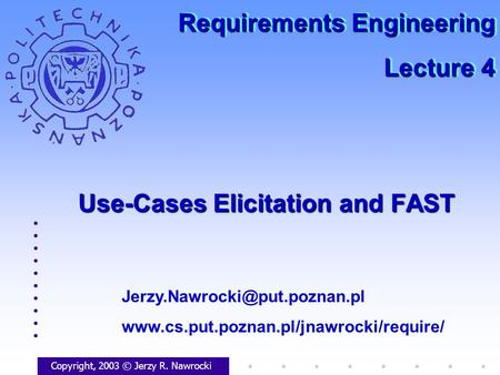 Use-Cases Elicitation and FAST Copyright, 2003 © Jerzy R. Nawrocki  Requirements Engineering.