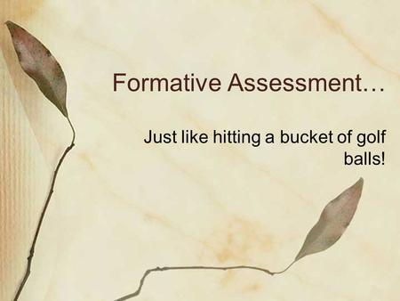 Formative Assessment… Just like hitting a bucket of golf balls!