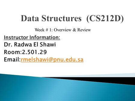 Instructor Information: Dr. Radwa El Shawi Room:2.501.29 Week # 1: Overview & Review.