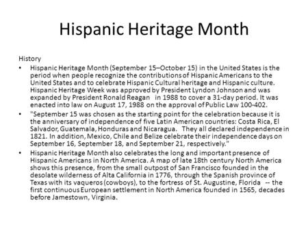 Hispanic Heritage Month History Hispanic Heritage Month (September 15–October 15) in the United States is the period when people recognize the contributions.