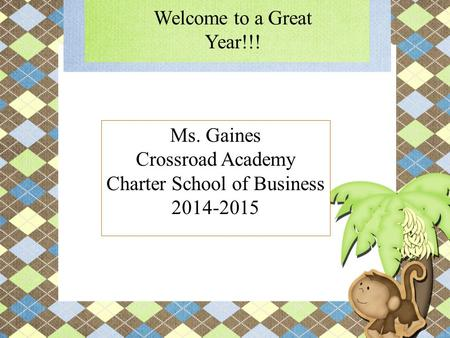 Ms. Gaines Crossroad Academy Charter School of Business 2014-2015 Welcome to a Great Year!!!