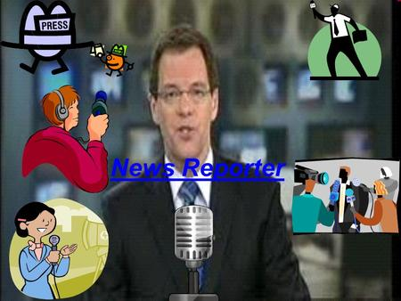 News Reporter. Introduction A news reporter is someone who brings you the latest news going on in the world weather it be natural disasters or award ceremonies.