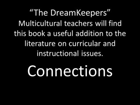 """The DreamKeepers"" Multicultural teachers will find this book a useful addition to the literature on curricular and instructional issues. Connections."
