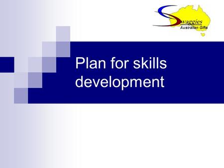 Plan for skills development waggies Australian Gifts.