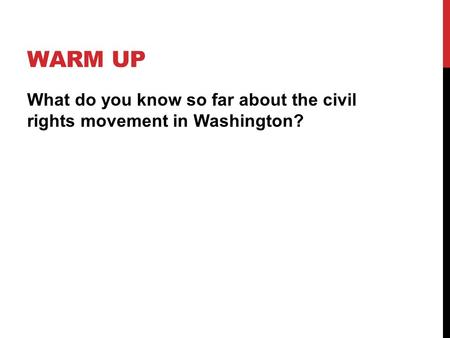 WARM UP What do you know so far about the civil rights movement in Washington?