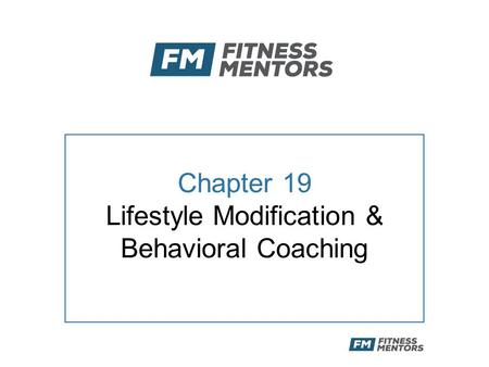 Chapter 19 Lifestyle Modification & Behavioral Coaching.