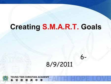 Creating S.M.A.R.T. Goals 6- 8/9/2011. Be SMART and TRUSTWORTHY Theme of the year — Be SMART and TRUSTWORTHY.
