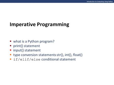 Introduction to Computing Using Python Imperative Programming  what is a Python program?  print() statement  input() statement  type conversion statements.