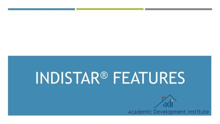 INDISTAR ® FEATURES Academic Development Institute.